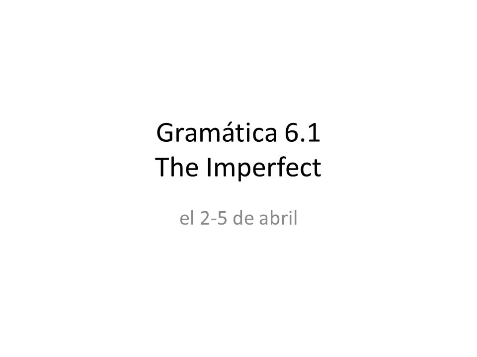 Gramática 6.1 The Imperfect
