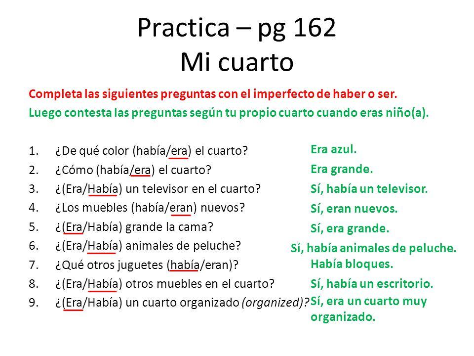 Practica – pg 162 Mi cuarto Completa las siguientes preguntas con el imperfecto de haber o ser.