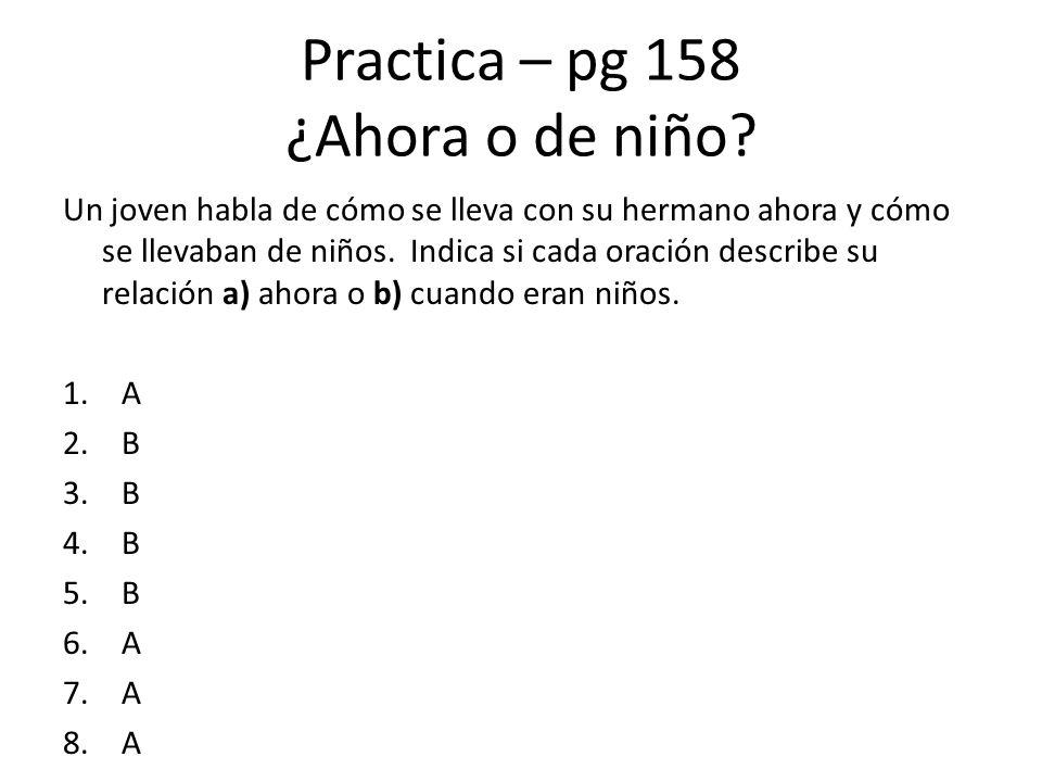 Practica – pg 158 ¿Ahora o de niño