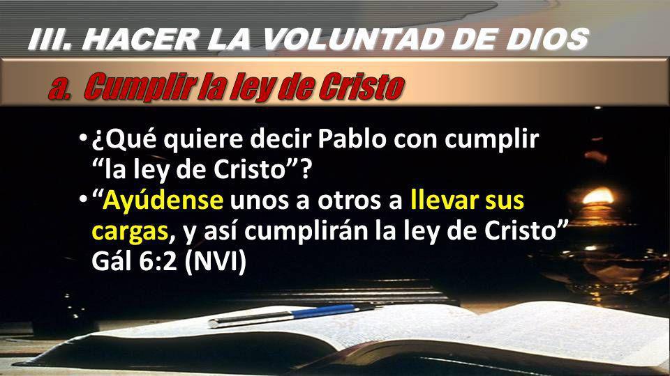 a. Cumplir la ley de Cristo