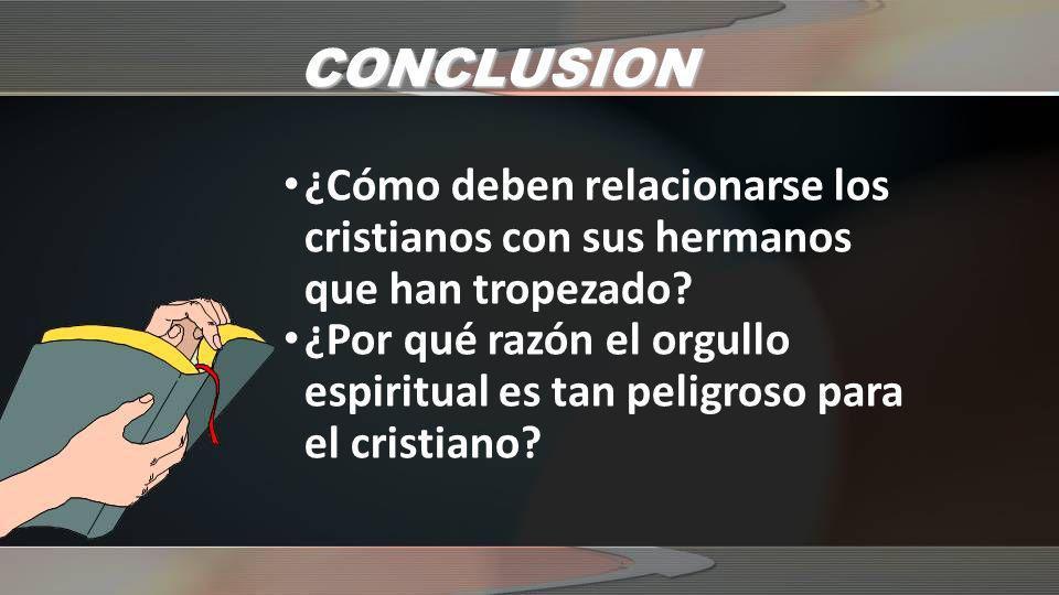 CONCLUSION ¿Cómo deben relacionarse los cristianos con sus hermanos que han tropezado