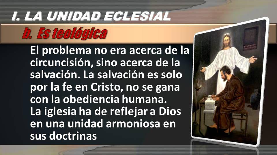 b. Es teológica I. LA UNIDAD ECLESIAL
