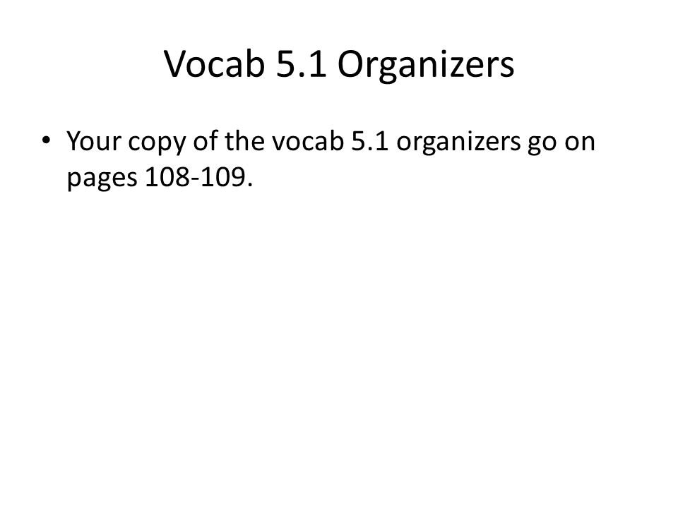 Vocab 5.1 Organizers Your copy of the vocab 5.1 organizers go on pages 108-109.