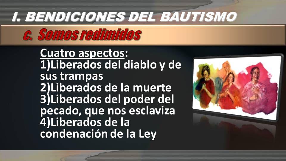 c. Somos redimidos I. BENDICIONES DEL BAUTISMO Cuatro aspectos:
