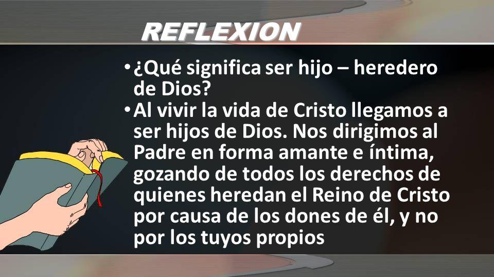 REFLEXION ¿Qué significa ser hijo – heredero de Dios