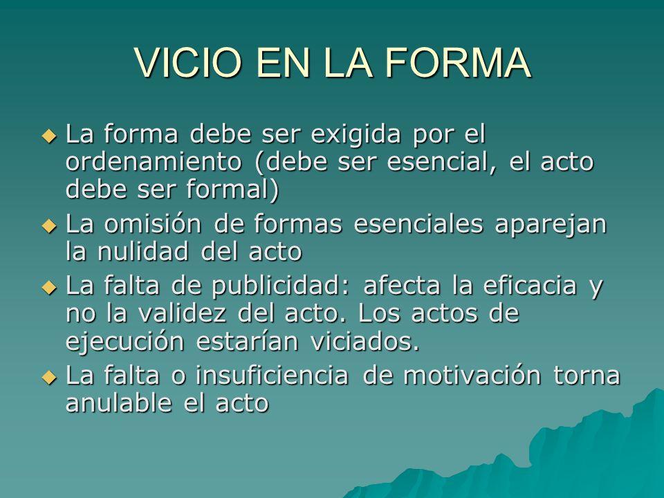 VICIO EN LA FORMA La forma debe ser exigida por el ordenamiento (debe ser esencial, el acto debe ser formal)