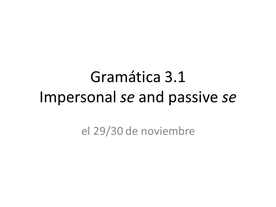 Gramática 3.1 Impersonal se and passive se