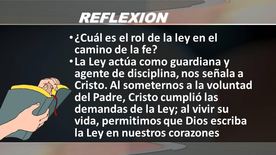 REFLEXION ¿Cuál es el rol de la ley en el camino de la fe