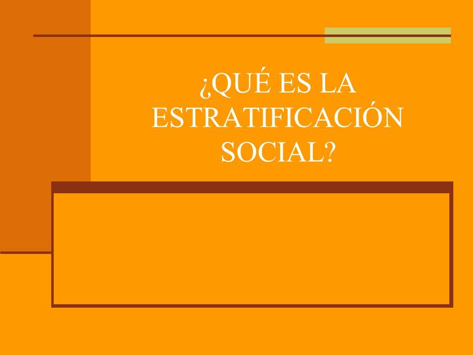 ¿QUÉ ES LA ESTRATIFICACIÓN SOCIAL