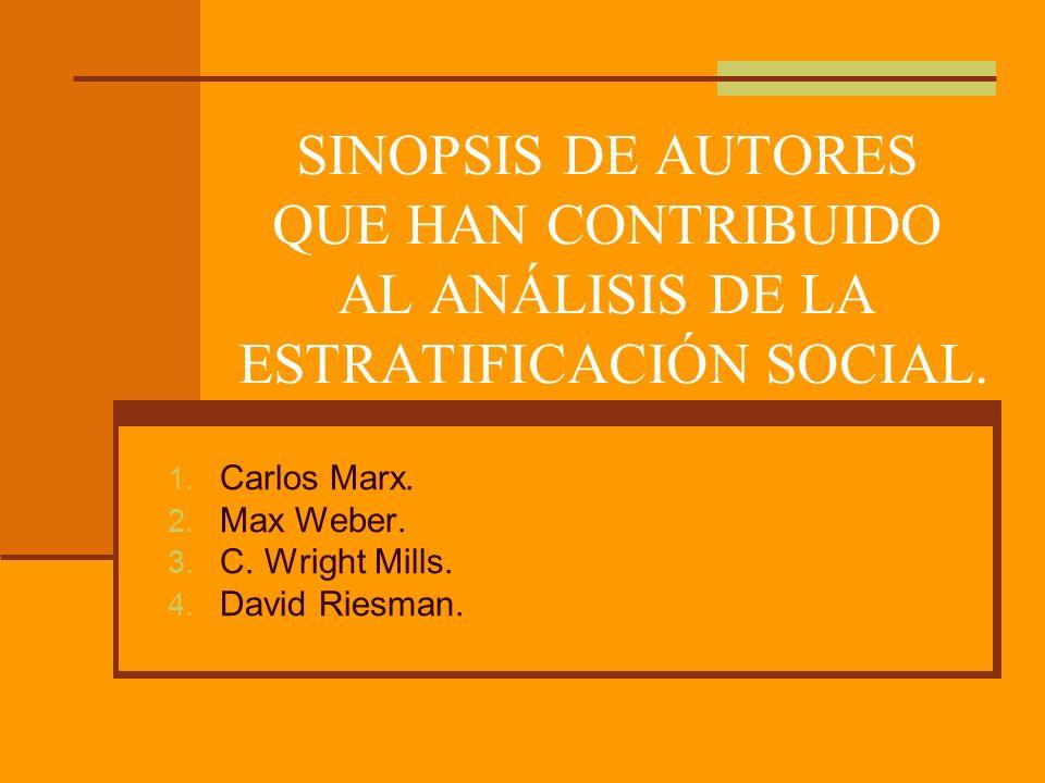 Carlos Marx. Max Weber. C. Wright Mills. David Riesman.