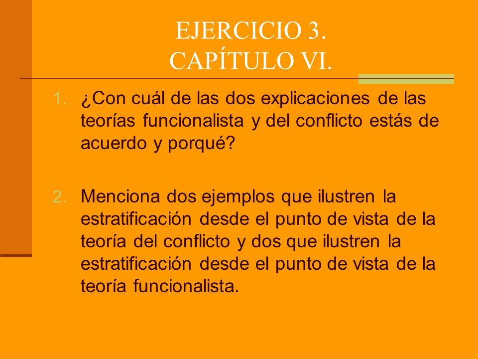 EJERCICIO 3. CAPÍTULO VI. ¿Con cuál de las dos explicaciones de las teorías funcionalista y del conflicto estás de acuerdo y porqué