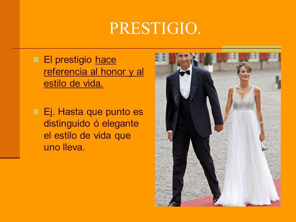 PRESTIGIO. El prestigio hace referencia al honor y al estilo de vida.