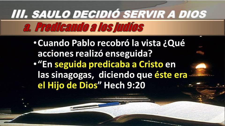III. SAULO DECIDIÓ SERVIR A DIOS a. Predicando a los judíos