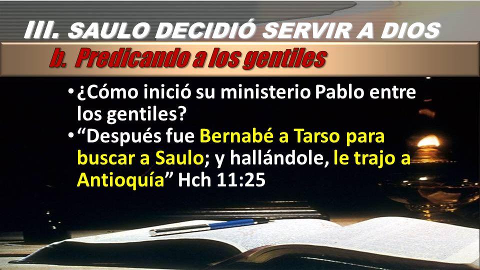 III. SAULO DECIDIÓ SERVIR A DIOS b. Predicando a los gentiles