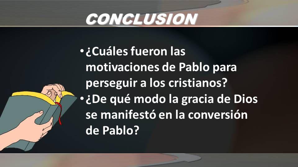 CONCLUSION ¿Cuáles fueron las motivaciones de Pablo para perseguir a los cristianos