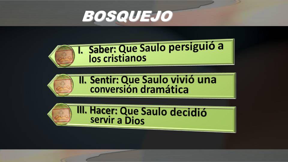 BOSQUEJO I. Saber: Que Saulo persiguió a los cristianos