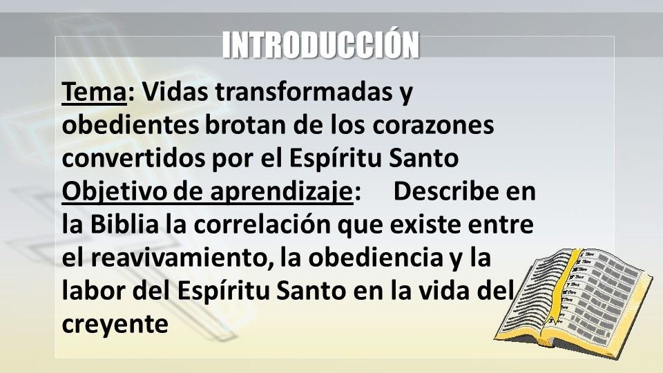 INTRODUCCIÓN Tema: Vidas transformadas y obedientes brotan de los corazones convertidos por el Espíritu Santo.