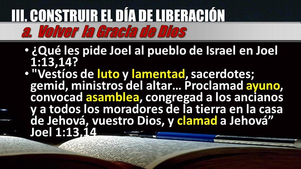 III. CONSTRUIR EL DÍA DE LIBERACIÓN a. Volver la Gracia de Dios