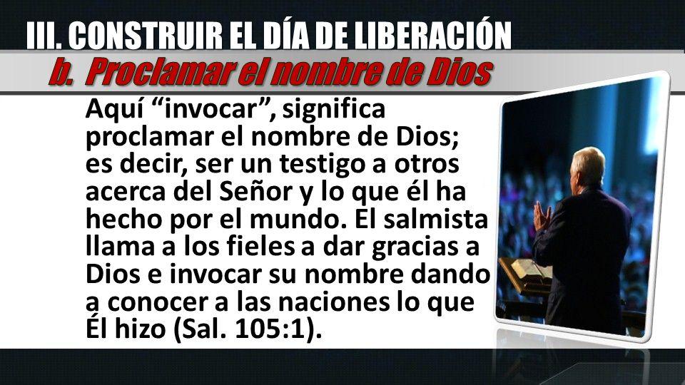 III. CONSTRUIR EL DÍA DE LIBERACIÓN b. Proclamar el nombre de Dios