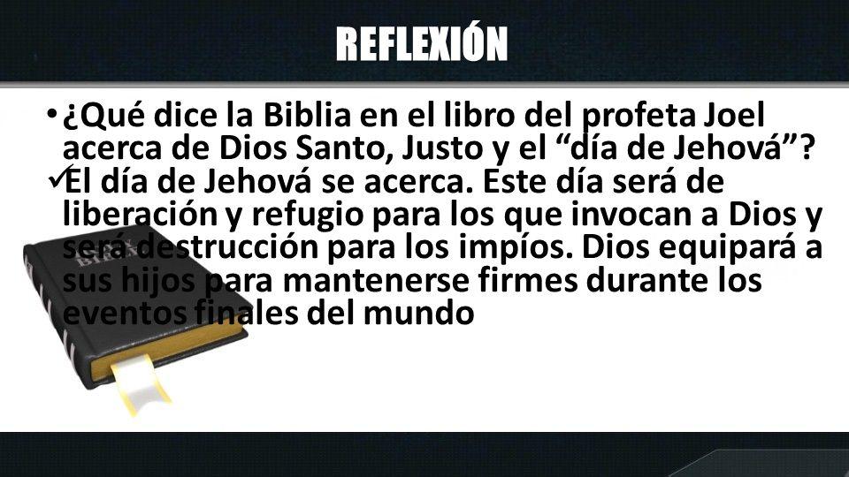 REFLEXIÓN ¿Qué dice la Biblia en el libro del profeta Joel acerca de Dios Santo, Justo y el día de Jehová