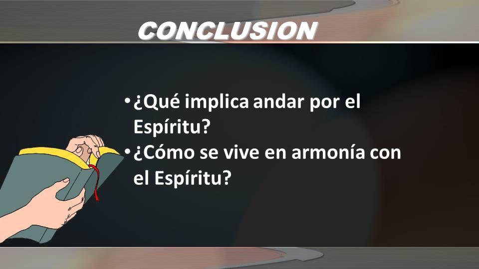 CONCLUSION ¿Qué implica andar por el Espíritu
