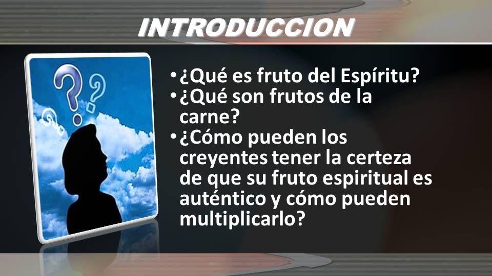 INTRODUCCION ¿Qué es fruto del Espíritu ¿Qué son frutos de la carne
