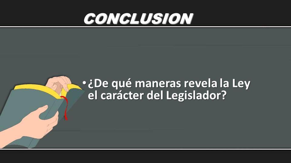 CONCLUSION ¿De qué maneras revela la Ley el carácter del Legislador
