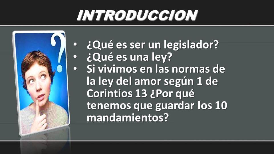 INTRODUCCION ¿Qué es ser un legislador ¿Qué es una ley