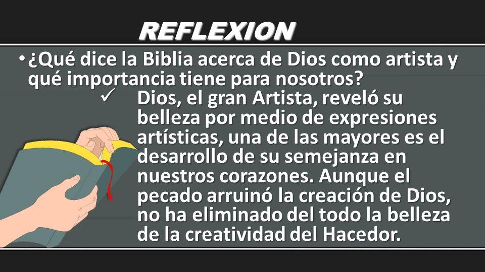 REFLEXION ¿Qué dice la Biblia acerca de Dios como artista y qué importancia tiene para nosotros