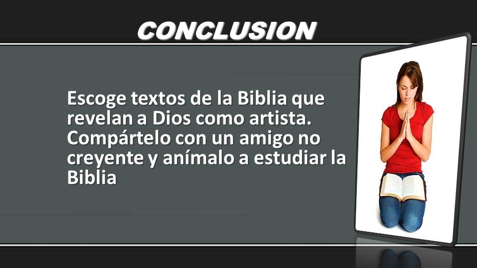 CONCLUSIONEscoge textos de la Biblia que revelan a Dios como artista.