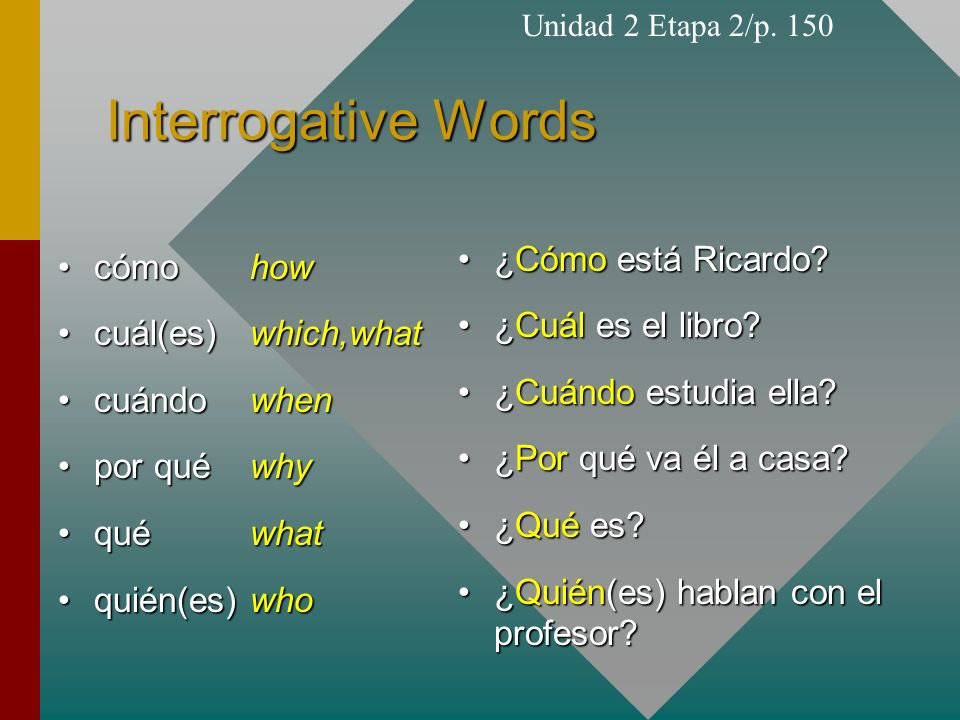 Interrogative Words ¿Cómo está Ricardo cómo how ¿Cuál es el libro