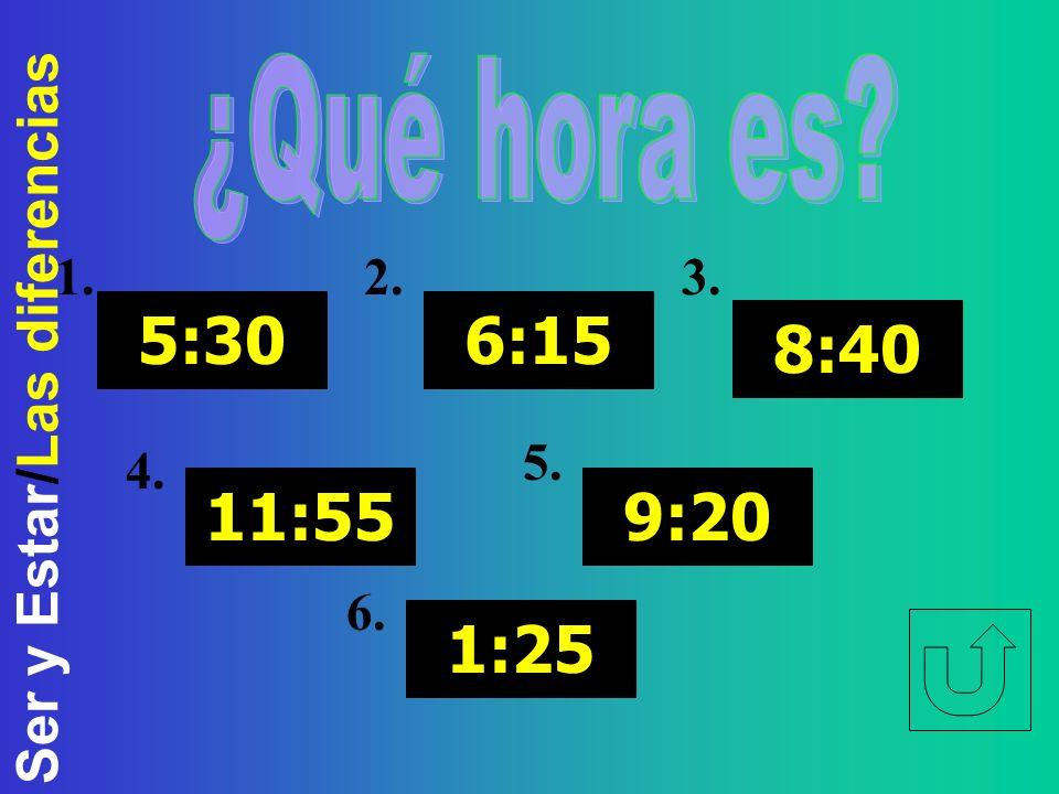 ¿Qué hora es 5:30 11:55 6:15 8:40 9:20 1:25 1. 2. 3. 4. 5. 6.