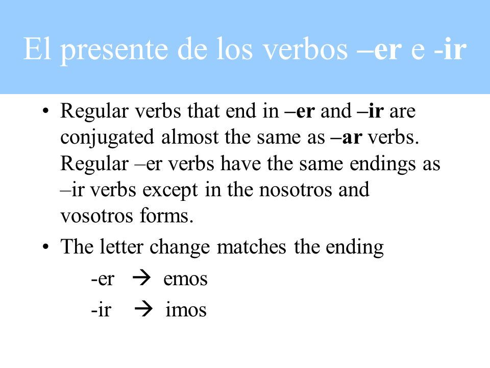 El presente de los verbos –er e -ir