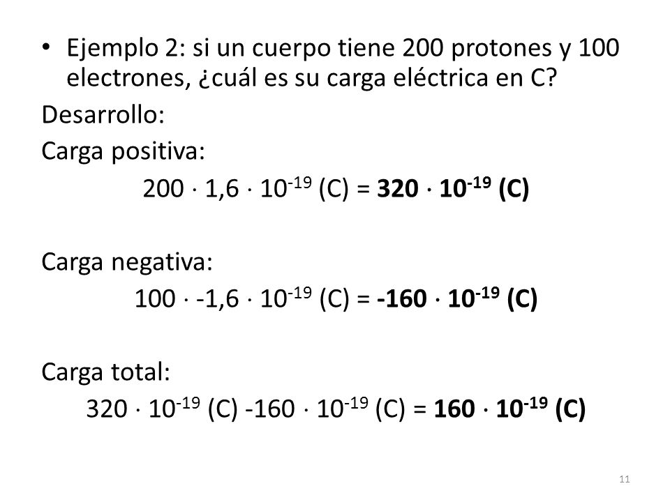 Ejemplo 2: si un cuerpo tiene 200 protones y 100 electrones, ¿cuál es su carga eléctrica en C