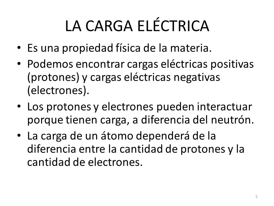 LA CARGA ELÉCTRICA Es una propiedad física de la materia.