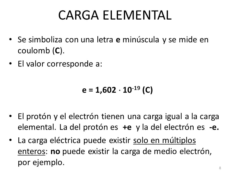 CARGA ELEMENTAL Se simboliza con una letra e minúscula y se mide en coulomb (C). El valor corresponde a: