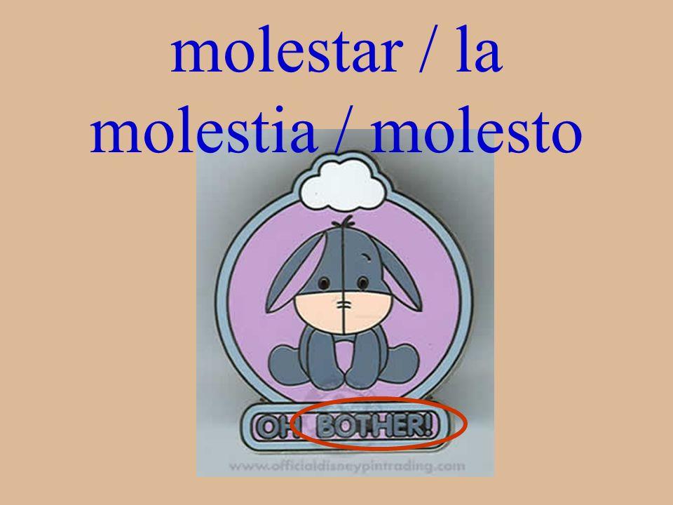molestar / la molestia / molesto