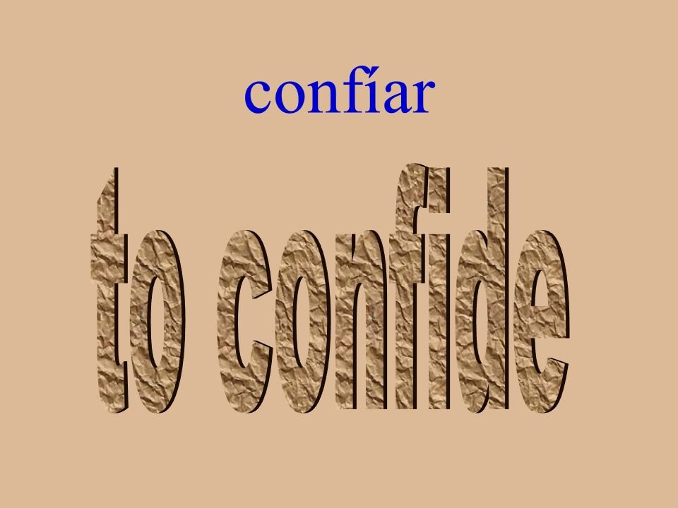 confíar to confide