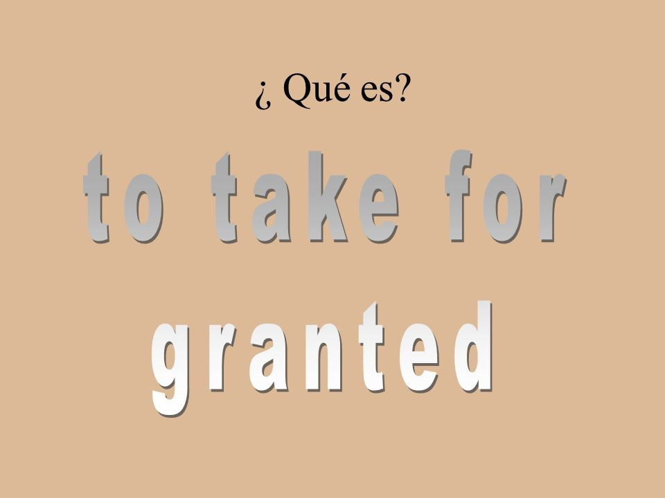 ¿ Qué es to take for granted