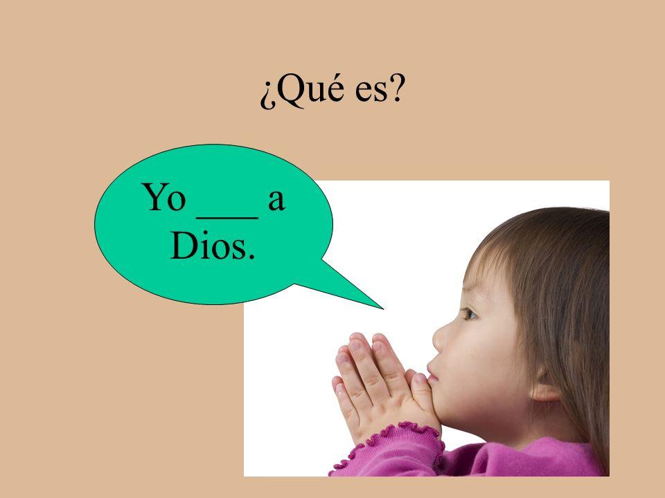 ¿Qué es Yo ___ a Dios.