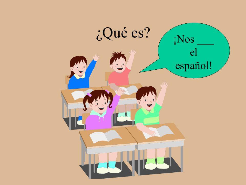 ¿Qué es ¡Nos ___ el español!