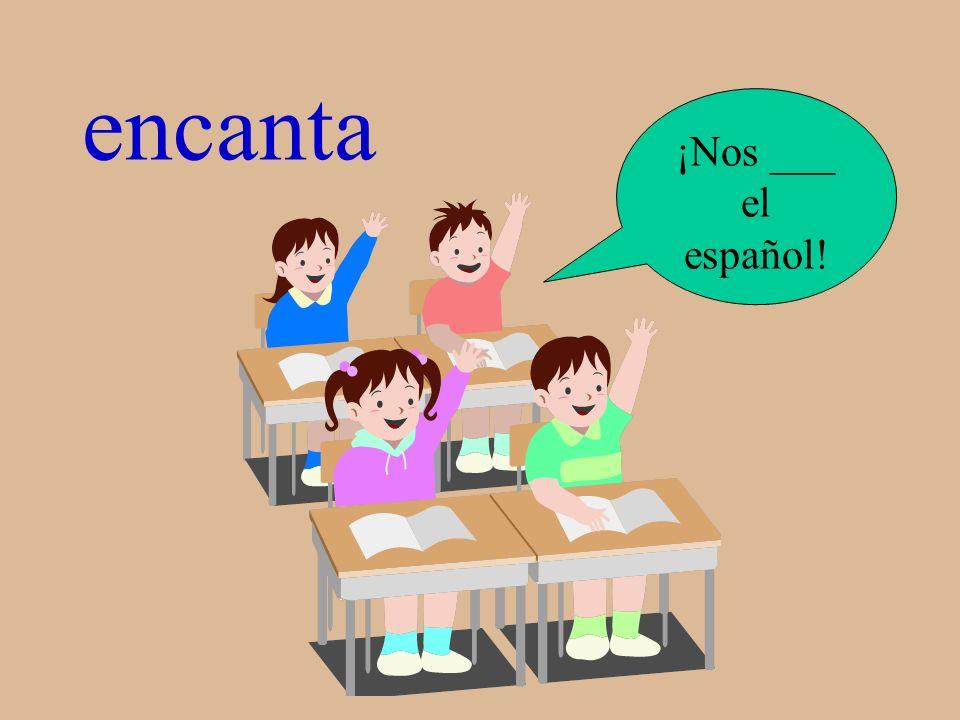 encanta ¡Nos ___ el español!