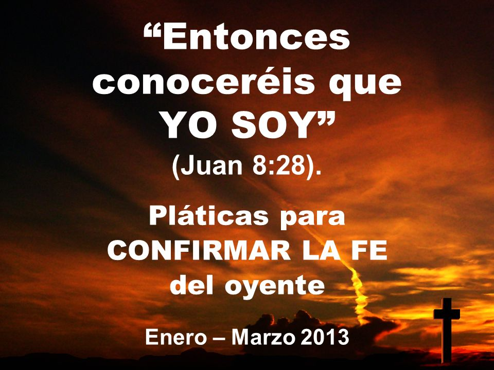 Entonces conoceréis que YO SOY (Juan 8:28).