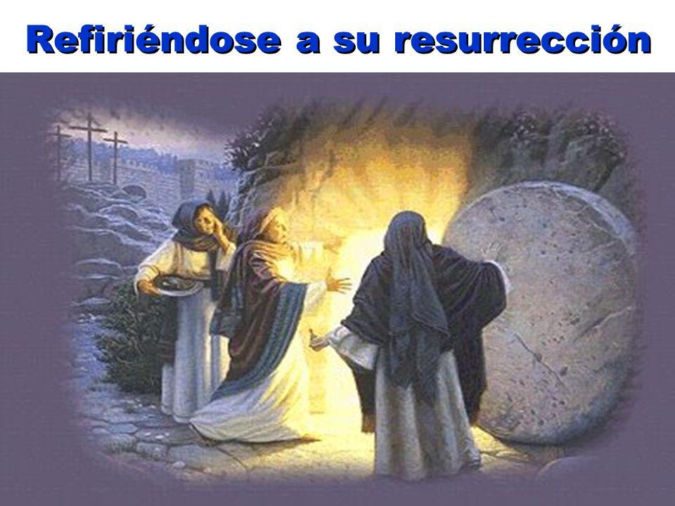 Refiriéndose a su resurrección