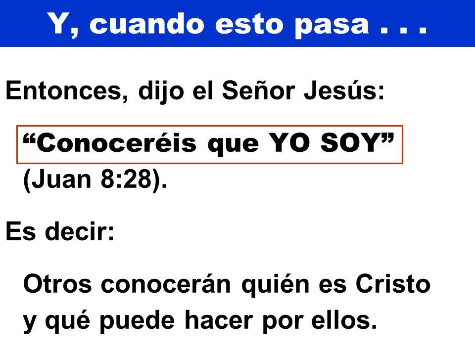 Y, cuando esto pasa . . . Entonces, dijo el Señor Jesús: