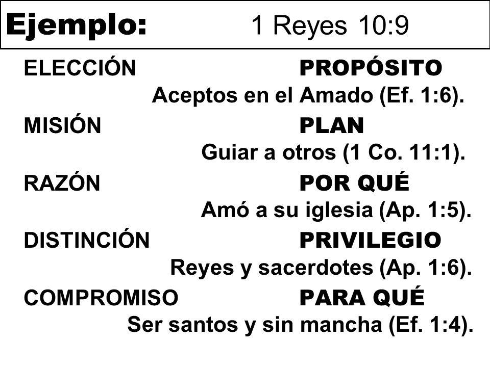 Ejemplo: 1 Reyes 10:9 ELECCIÓN PROPÓSITO Aceptos en el Amado (Ef. 1:6). MISIÓN PLAN Guiar a otros (1 Co. 11:1).
