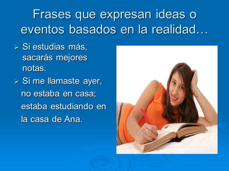 Frases que expresan ideas o eventos basados en la realidad…