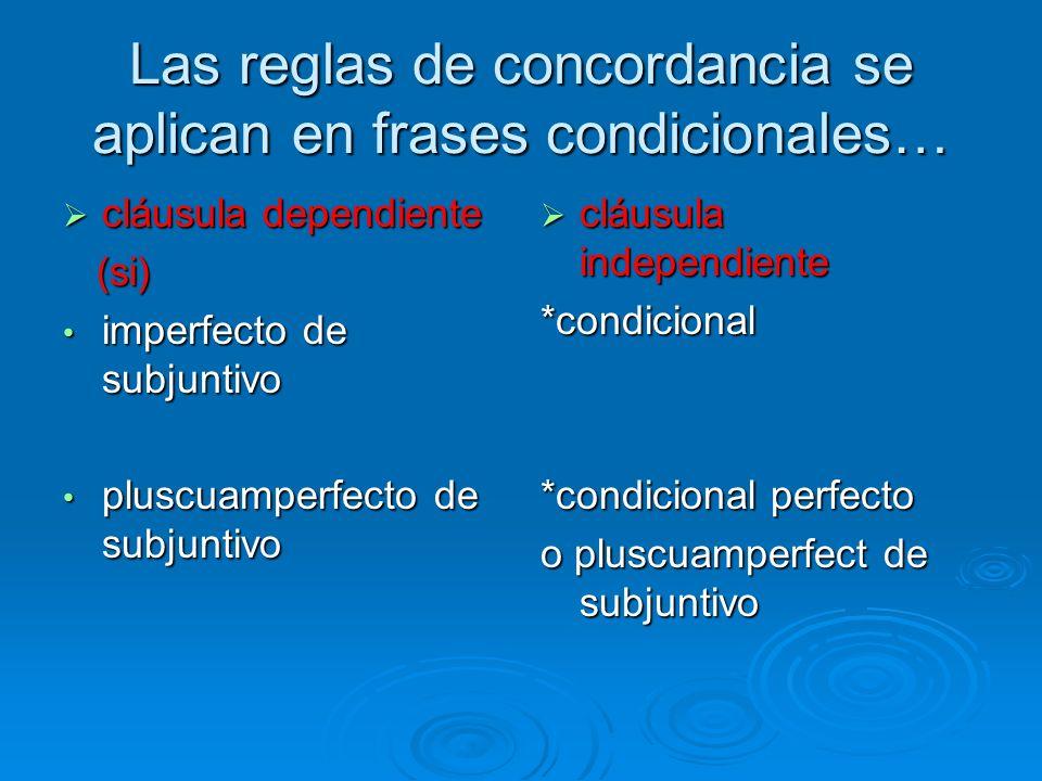 Las reglas de concordancia se aplican en frases condicionales…
