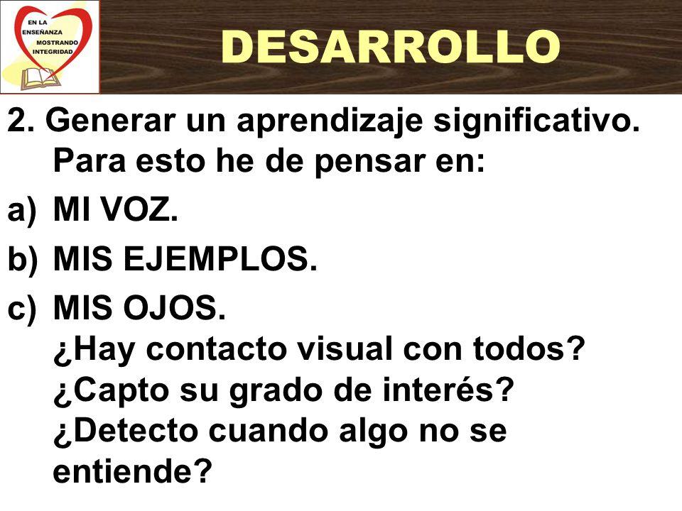 DESARROLLO 2. Generar un aprendizaje significativo. Para esto he de pensar en: MI VOZ. MIS EJEMPLOS.