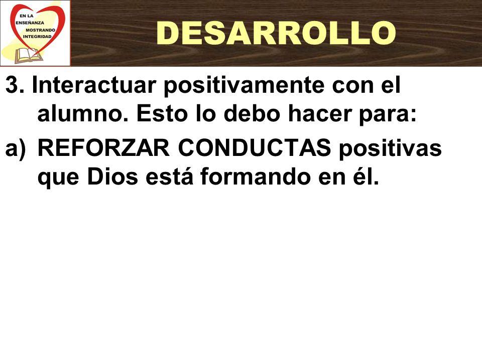 DESARROLLO 3. Interactuar positivamente con el alumno.